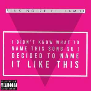 I Didn't Know What To Name This Song So I Decided To Name It Like This (Ft. Jamul)