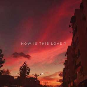 How Is This Love ? (feat. Dylan Longworth)