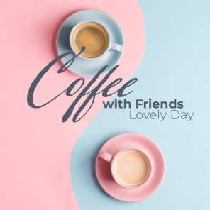 Coffee with Friends – Lovely Day