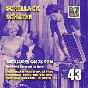Schellack Schätze: Treasures on 78 RPM from Berlin, Europe and the World, Vol. 43