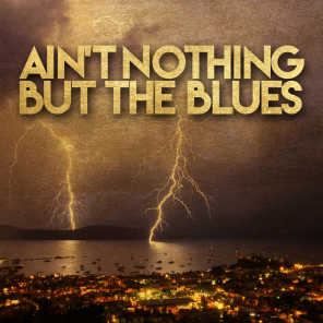 Ain't Nothing but the Blues