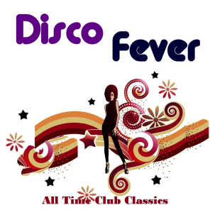 Disco Fever: All Time Club Classics