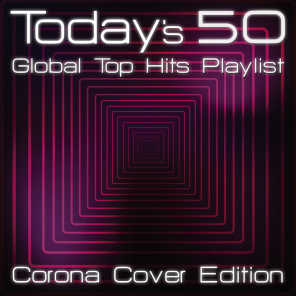 Today's 50 Global Top Hits Playlist - Corona Cover Edition