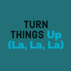 Turn Things Up (La, La, La)