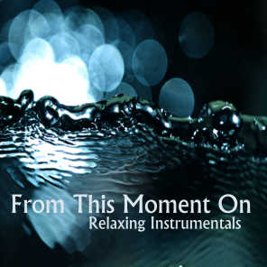 From This Moment On: Instrumental Relaxing Music