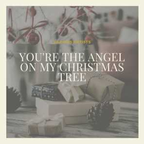 You're the Angel On My Christmas Tree