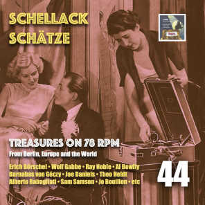 Schellack Schätze: Treasures on 78 RPM from Berlin, Europe and the World, Vol. 44