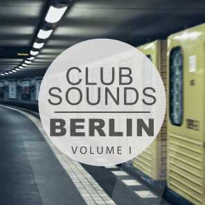 Club Sounds - Berlin, Vol. 1 (Best Underground Hits of Today's Club Scene)