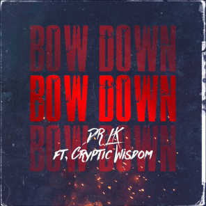 Bow Down (feat. Cryptic Wisdom)