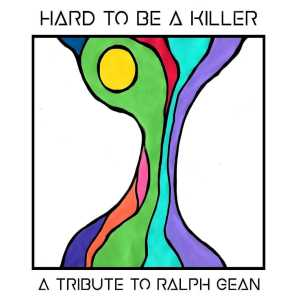 Hard to Be a Killer: A Tribute to Ralph Gean