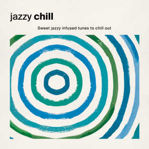 Jazzy Chill: Sweet Jazzy Infused Tunes to Chill Out