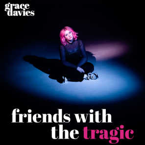 Friends with the Tragic