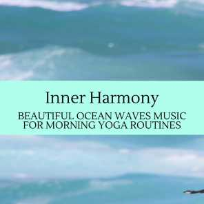 Inner Harmony - Beautiful Ocean Waves Music for Morning Yoga Routines