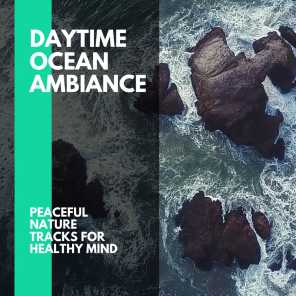 Daytime Ocean Ambiance - Peaceful Nature Tracks for Healthy Mind