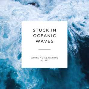 Stuck in Oceanic Waves - White Noise Nature Music
