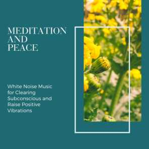 Meditation and Peace - White Noise Music for Clearing Subconscious and Raise Positive Vibrations