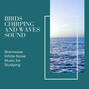 Birds Chirping and Waves Sound - Brainwave White Noise Music for Studying