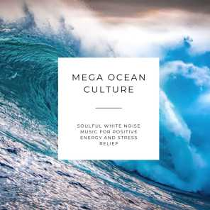 Mega Ocean Culture - Soulful White Noise Music for Positive Energy and Stress Relief