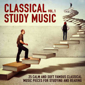 Classical Study Music, Vol. 1 (25 Calm and Soft Famous Classical Music Pieces for Studying and Reading)