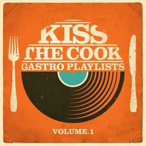 Kiss the Cook - Gastro Playlists, Vol.1