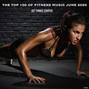 The Top 100 of Fitness Music June 2020 Get Things Started