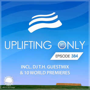 Uplifting Only Episode 384 (incl. DJ T.H Guestmix)