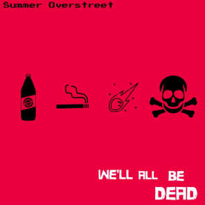We'll All Be Dead