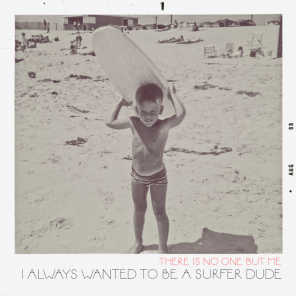 I Always Wanted To Be A Surfer Dude (Single Edit)