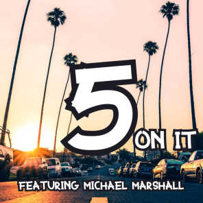 5 On It (featuring Michael Marshall)