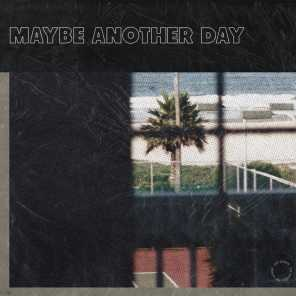 Maybe Another Day