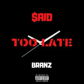 Too Late (feat. Branz)