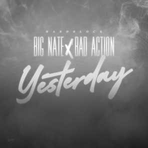 Yesterday (feat. Big Nate & Bad Action)