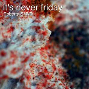 It's Never Friday