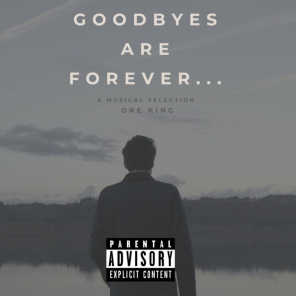 Goodbyes Are Forever...