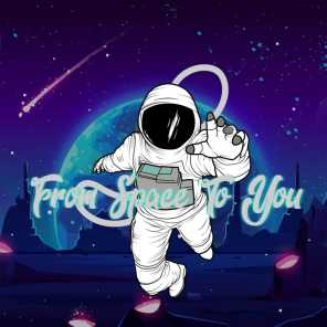 From Space To You