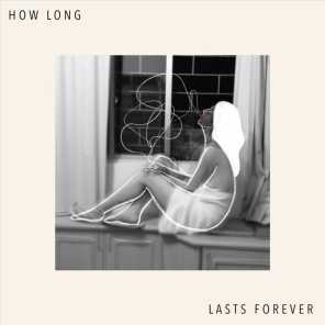 How Long Lasts Forever