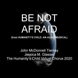 Be Not Afraid (From Humanity's Child: An Audio Musical)