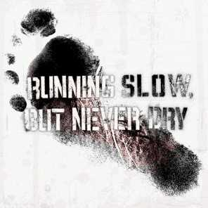 Running Slow, but Never Dry