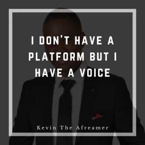 I DON't Have a Platform but I Have a Voice