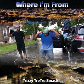 Where I'm from (feat. Trizzy, TreTre & Smack)