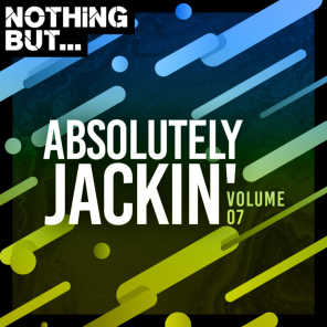 Nothing But... Absolutely Jackin', Vol. 07
