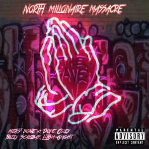 North Millionaire Massacre (feat. Dope Coley, Bizzy, Scalobar, L Tism & Ghost)