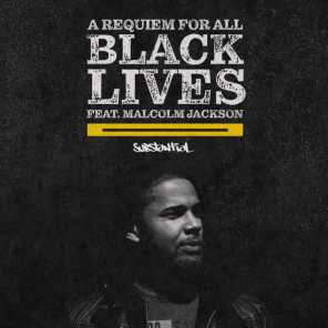A Requiem for All Black Lives (feat. Malcolm Jackson)