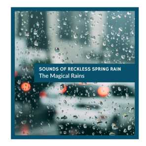 Sounds of Reckless Spring Rain - The Magical Rains