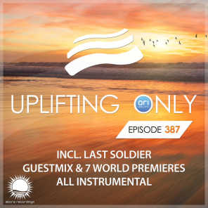 Uplifting Only Episode 387 (incl. Last Soldier Guestmix) [All Instrumental]