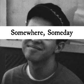 Somewhere, Someday