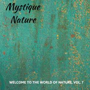 Mystique Nature - Welcome to The World of Nature, Vol. 7