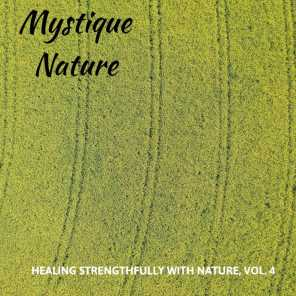 Mystique Nature - Healing Strengthfully with Nature, Vol. 4
