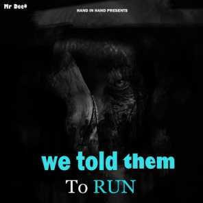 We Told Them to Run (feat. TOXIC & Tricky GonnPullUp)