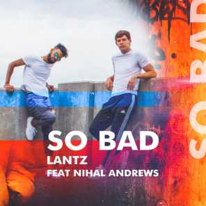 So Bad (feat. Nihal Andrews)